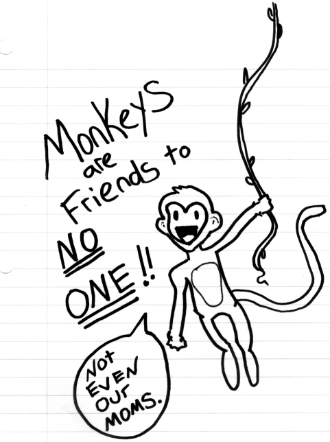 monkeys are friends to no one